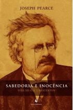 Sabedoria e Inocência - Vida de G. K. Chesterton