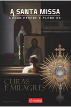A Santa Missa lugar perene e pleno de Curas e Milagres